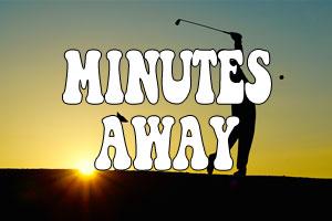 Minutes Away